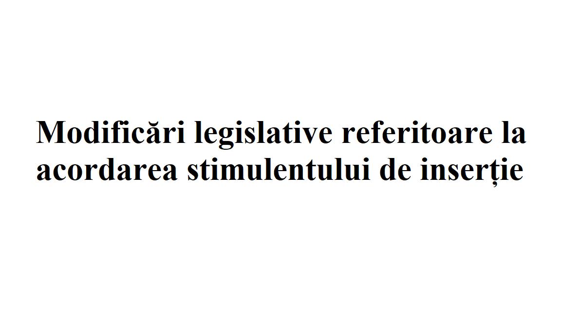 Modificări legislative referitoare la acordarea  stimulentului de inserție